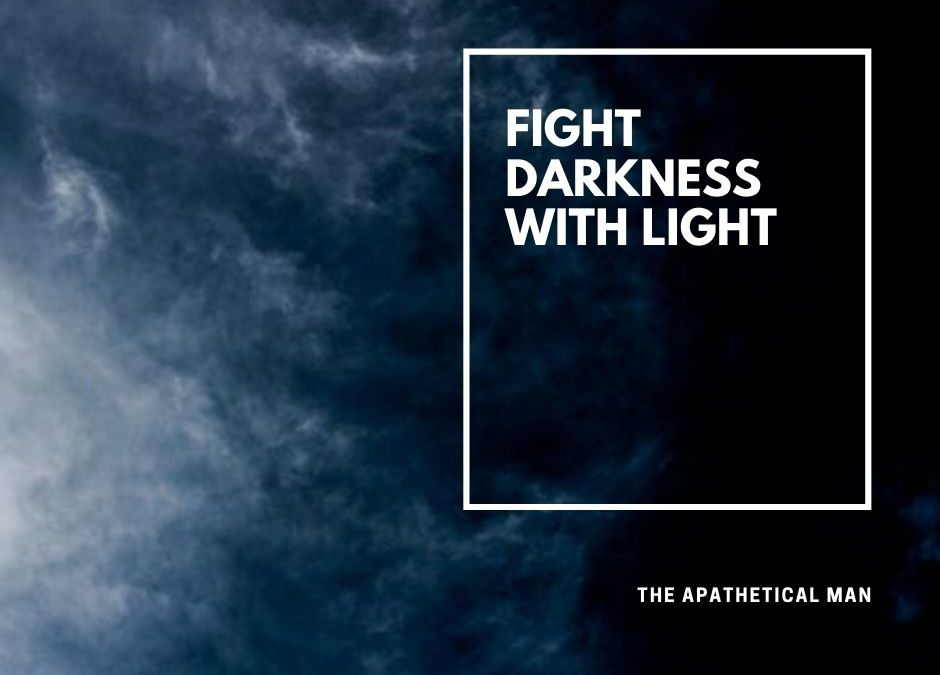 Fight Darkness with Light
